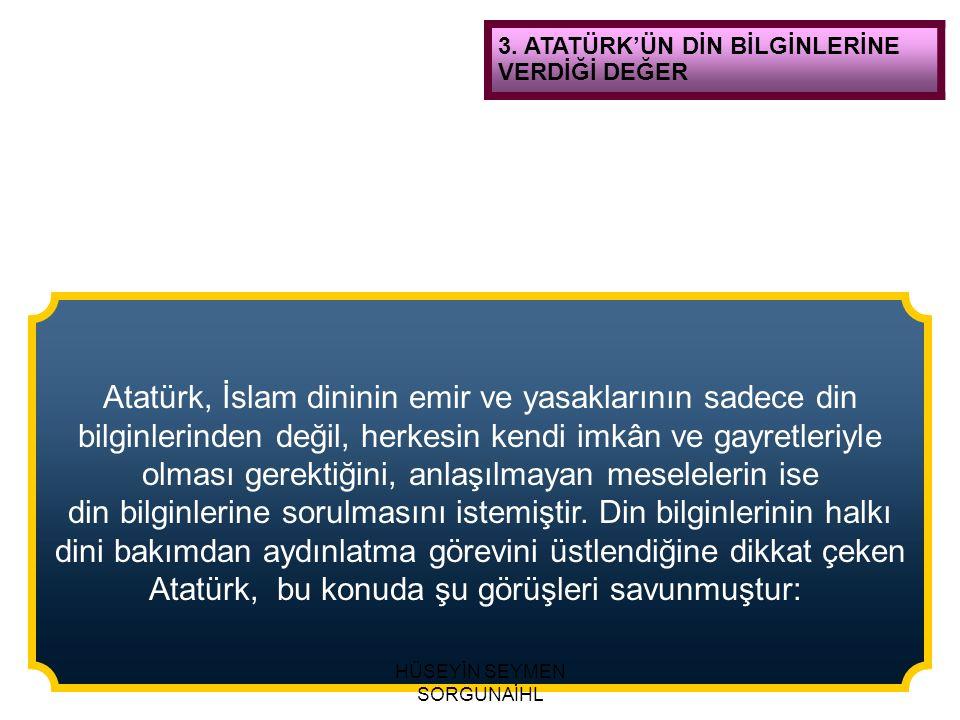 Atatürk, İslam dininin emir ve yasaklarının sadece din