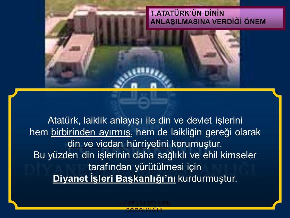 Atatürk, laiklik anlayışı ile din ve devlet işlerini