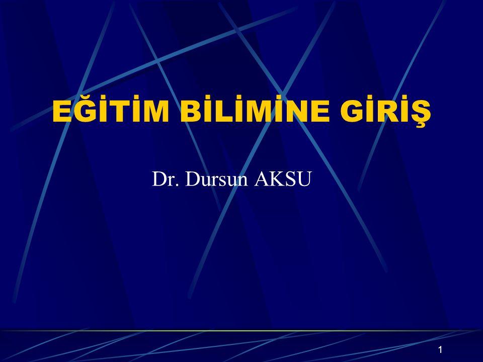 EĞİTİM BİLİMİNE GİRİŞ Dr. Dursun AKSU