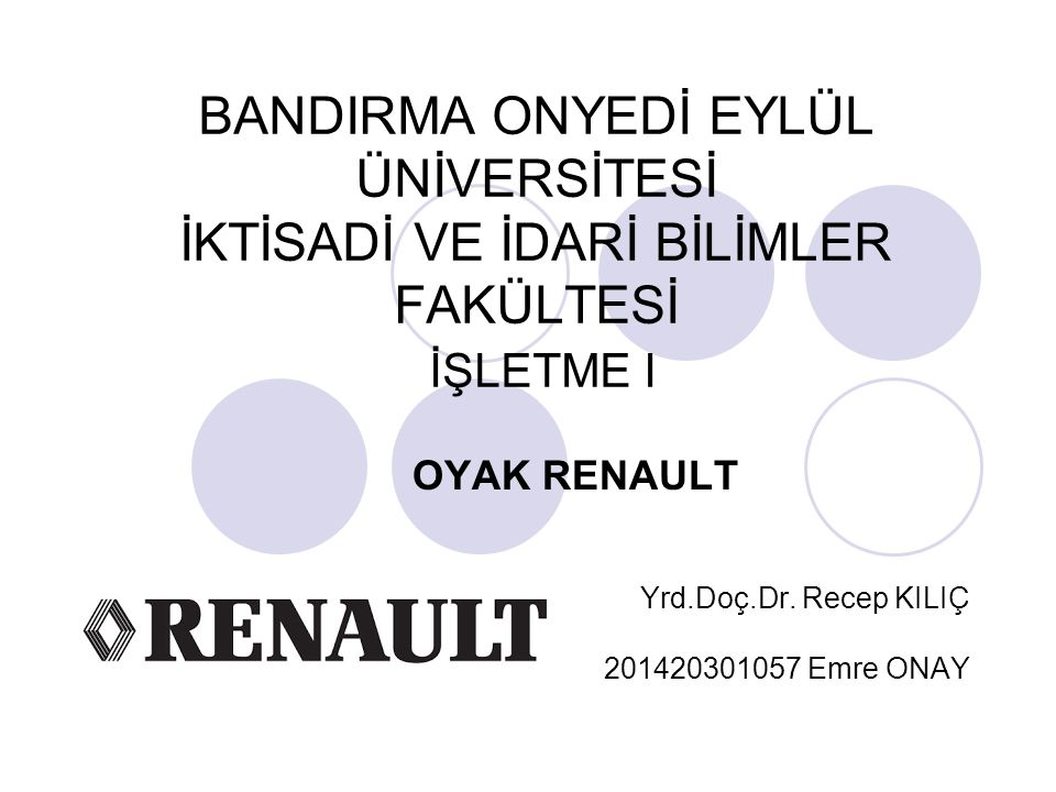 OYAK RENAULT Yrd.Doç.Dr. Recep KILIÇ 201420301057 Emre ONAY