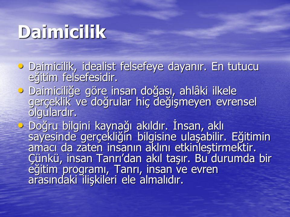 Daimicilik Daimicilik, idealist felsefeye dayanır. En tutucu eğitim felsefesidir.