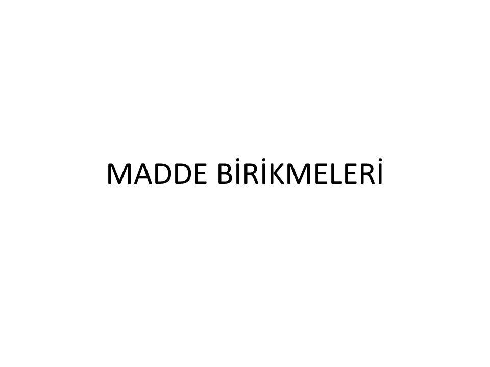 MADDE BİRİKMELERİ