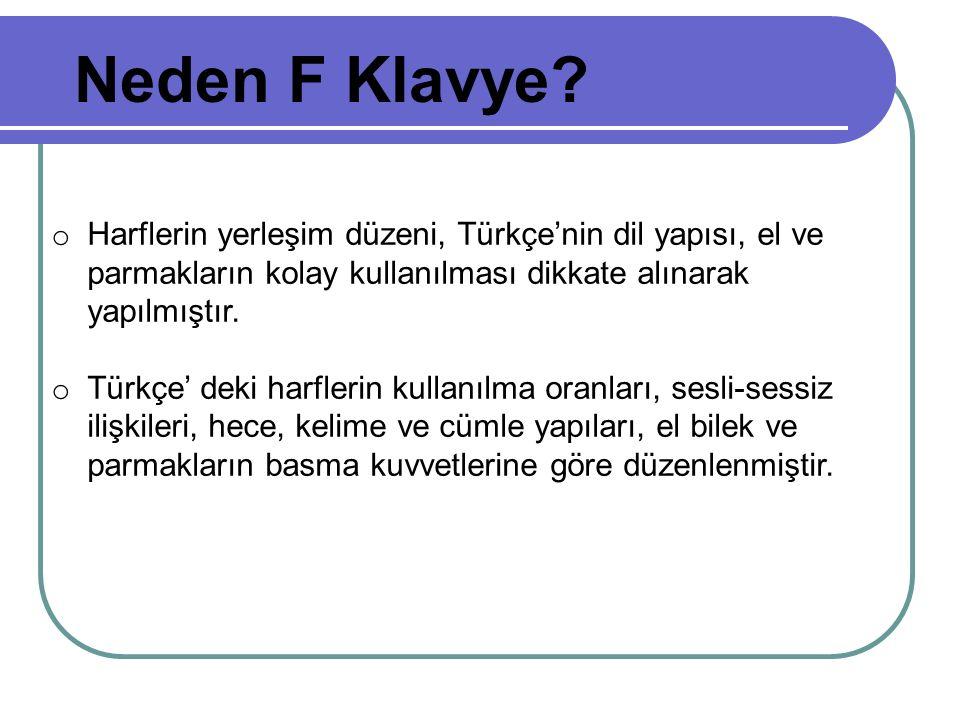 Neden F Klavye Harflerin yerleşim düzeni, Türkçe'nin dil yapısı, el ve parmakların kolay kullanılması dikkate alınarak yapılmıştır.