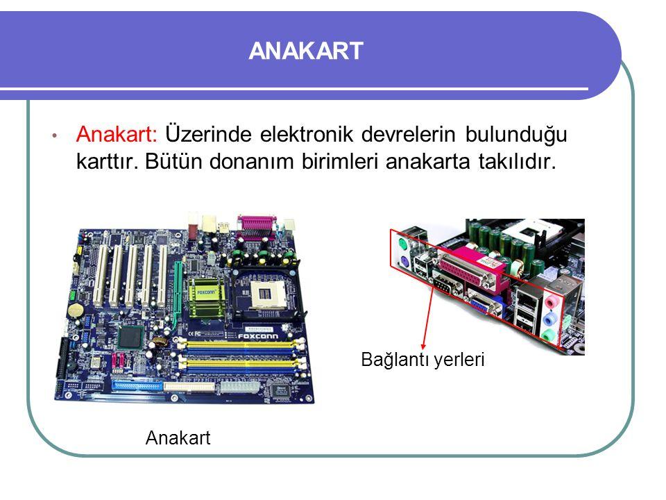 ANAKART Anakart: Üzerinde elektronik devrelerin bulunduğu karttır. Bütün donanım birimleri anakarta takılıdır.