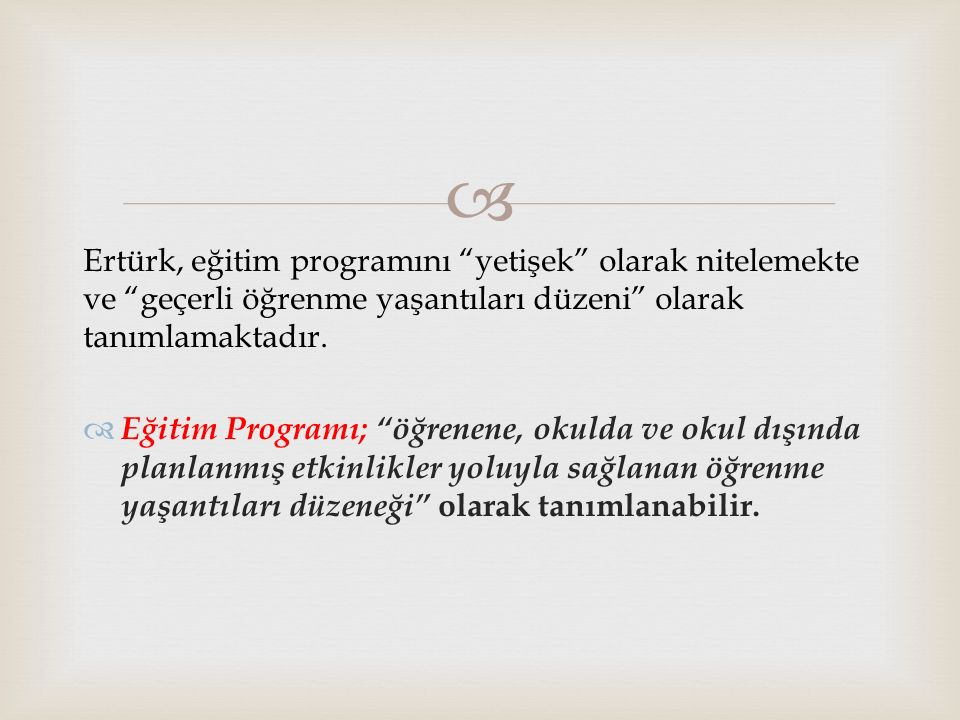 Ertürk, eğitim programını yetişek olarak nitelemekte ve geçerli öğrenme yaşantıları düzeni olarak tanımlamaktadır.