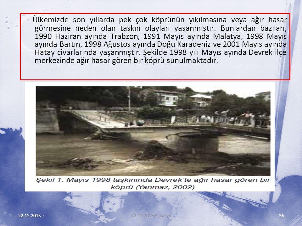 Ülkemizde son yıllarda pek çok köprünün yıkılmasına veya ağır hasar görmesine neden olan taşkın olayları yaşanmıştır. Bunlardan bazıları, 1990 Haziran ayında Trabzon, 1991 Mayıs ayında Malatya, 1998 Mayıs ayında Bartın, 1998 Ağustos ayında Doğu Karadeniz ve 2001 Mayıs ayında Hatay civarlarında yaşanmıştır. Şekilde 1998 yılı Mayıs ayında Devrek ilçe merkezinde ağır hasar gören bir köprü sunulmaktadır.