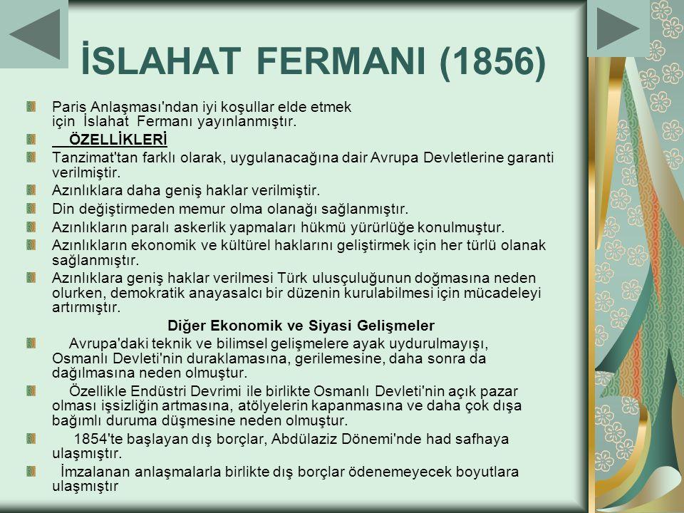 İSLAHAT FERMANI (1856) Paris Anlaşması ndan iyi koşullar elde etmek için İslahat Fermanı yayınlanmıştır.
