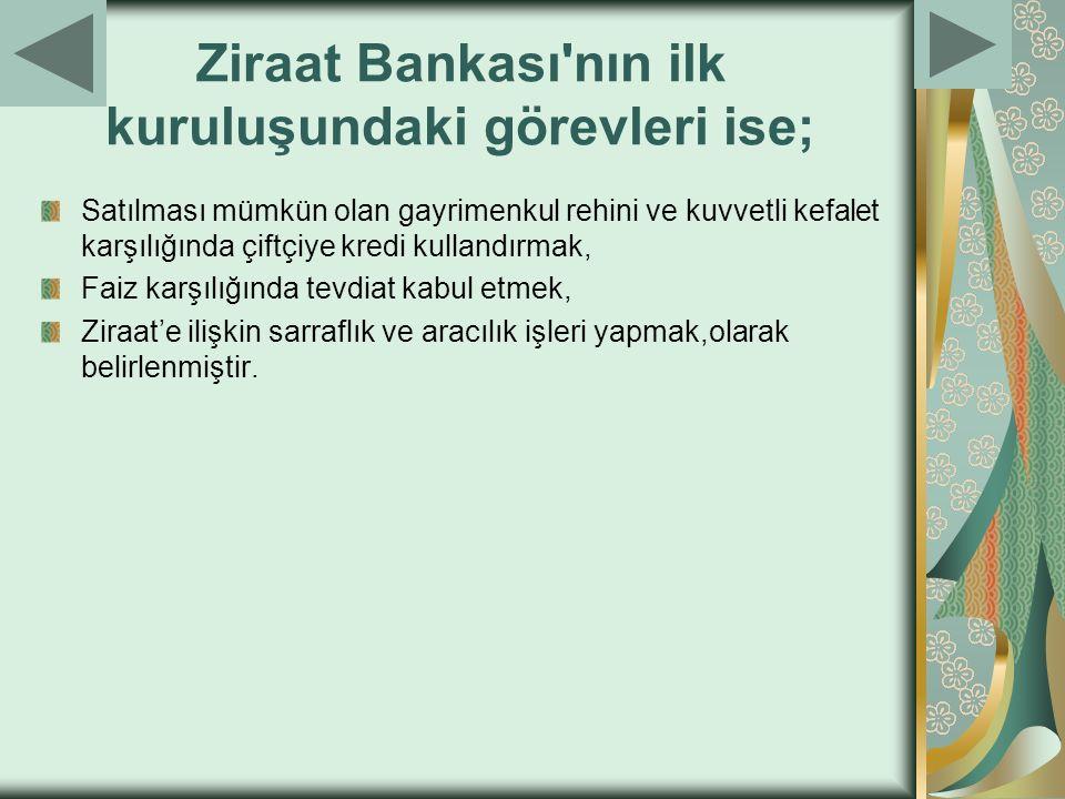 Ziraat Bankası nın ilk kuruluşundaki görevleri ise;