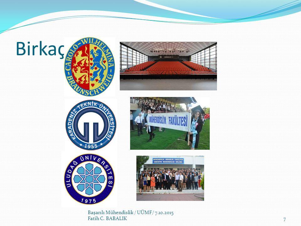 Birkaç anı Başarılı Mühendislik / UÜMF/ 7.10.2015 Fatih C. BABALIK