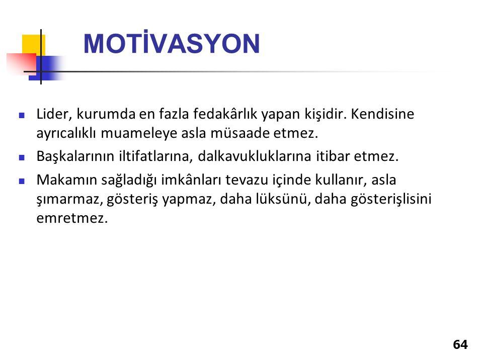 MOTİVASYON Lider, kurumda en fazla fedakârlık yapan kişidir. Kendisine ayrıcalıklı muameleye asla müsaade etmez.