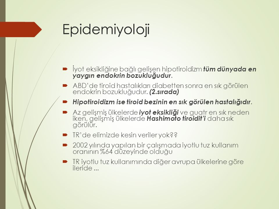 Epidemiyoloji İyot eksikliğine bağlı gelişen hipotiroidizm tüm dünyada en yaygın endokrin bozukluğudur.