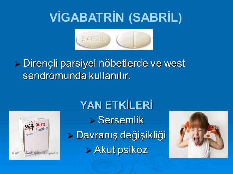 VİGABATRİN (sabrİL) Dirençli parsiyel nöbetlerde ve west sendromunda kullanılır. YAN ETKİLERİ. Sersemlik.