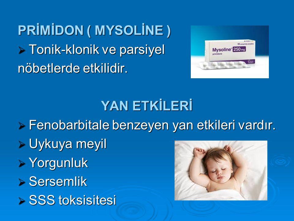 PRİMİDON ( MYSOLİNE ) Tonik-klonik ve parsiyel. nöbetlerde etkilidir. YAN ETKİLERİ. Fenobarbitale benzeyen yan etkileri vardır.