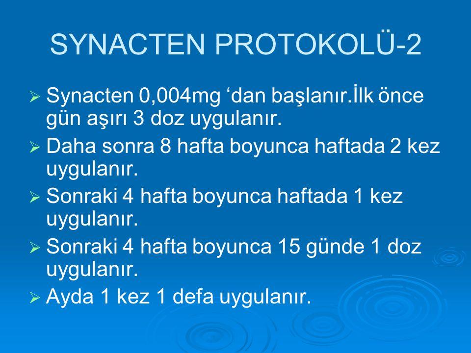 SYNACTEN PROTOKOLÜ-2 Synacten 0,004mg 'dan başlanır.İlk önce gün aşırı 3 doz uygulanır. Daha sonra 8 hafta boyunca haftada 2 kez uygulanır.