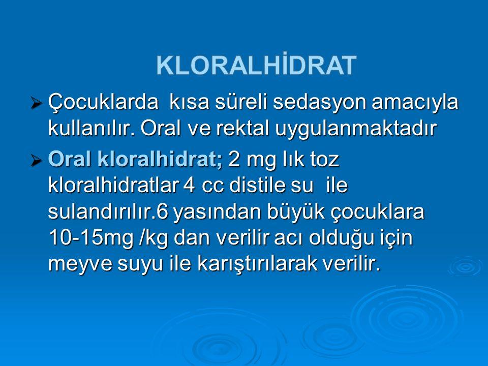 KLORALHİDRAT Çocuklarda kısa süreli sedasyon amacıyla kullanılır. Oral ve rektal uygulanmaktadır.