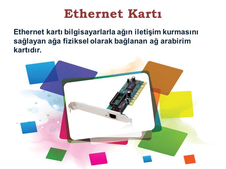 Ethernet Kartı Ethernet kartı bilgisayarlarla ağın iletişim kurmasını sağlayan ağa fiziksel olarak bağlanan ağ arabirim kartıdır.
