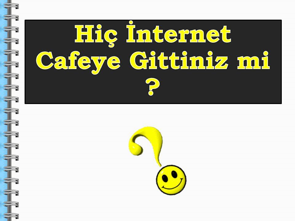 Hiç İnternet Cafeye Gittiniz mi
