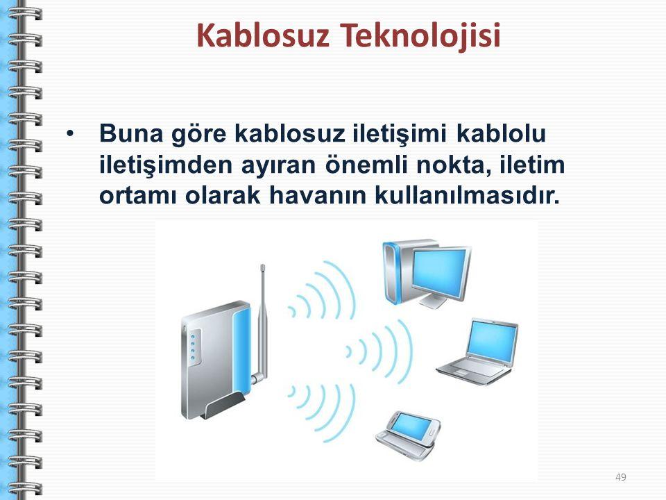 Kablosuz Teknolojisi Buna göre kablosuz iletişimi kablolu iletişimden ayıran önemli nokta, iletim ortamı olarak havanın kullanılmasıdır.