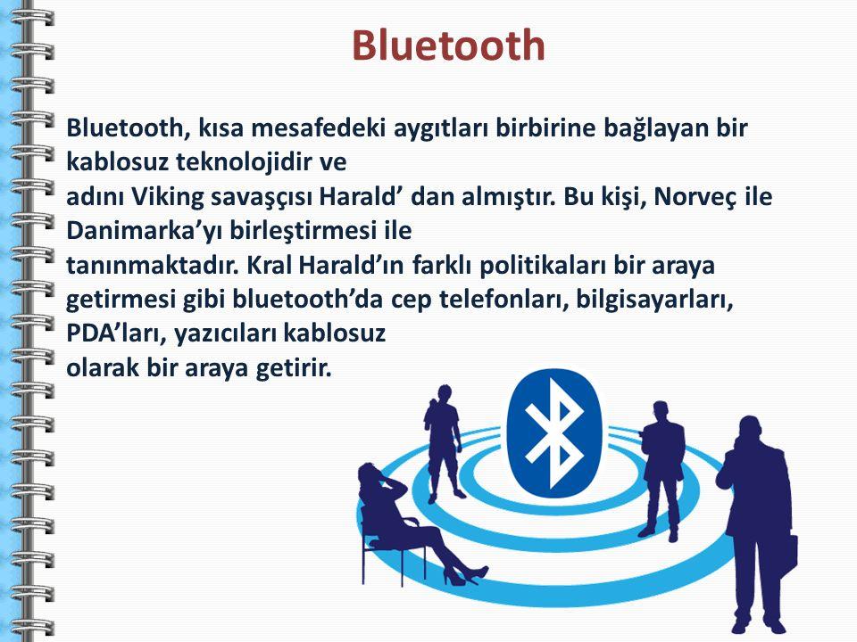 Bluetooth Bluetooth, kısa mesafedeki aygıtları birbirine bağlayan bir kablosuz teknolojidir ve.