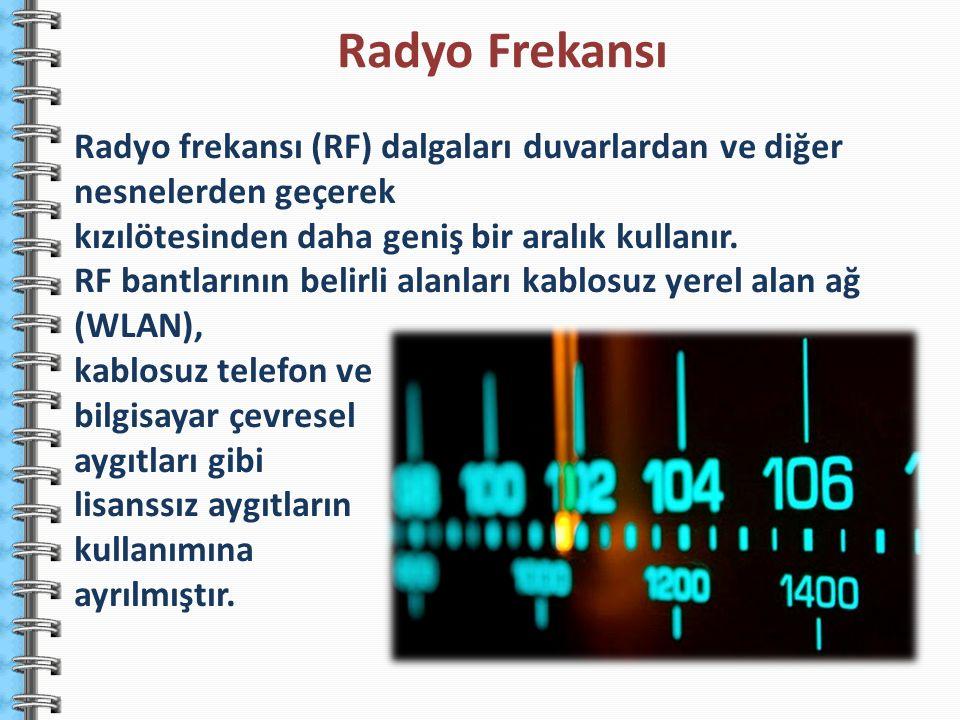 Radyo Frekansı Radyo frekansı (RF) dalgaları duvarlardan ve diğer nesnelerden geçerek. kızılötesinden daha geniş bir aralık kullanır.