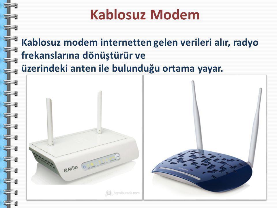 Kablosuz Modem Kablosuz modem internetten gelen verileri alır, radyo frekanslarına dönüştürür ve.