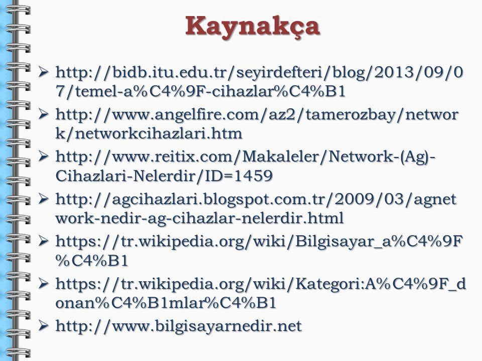 Kaynakça http://bidb.itu.edu.tr/seyirdefteri/blog/2013/09/07/temel-a%C4%9F-cihazlar%C4%B1.