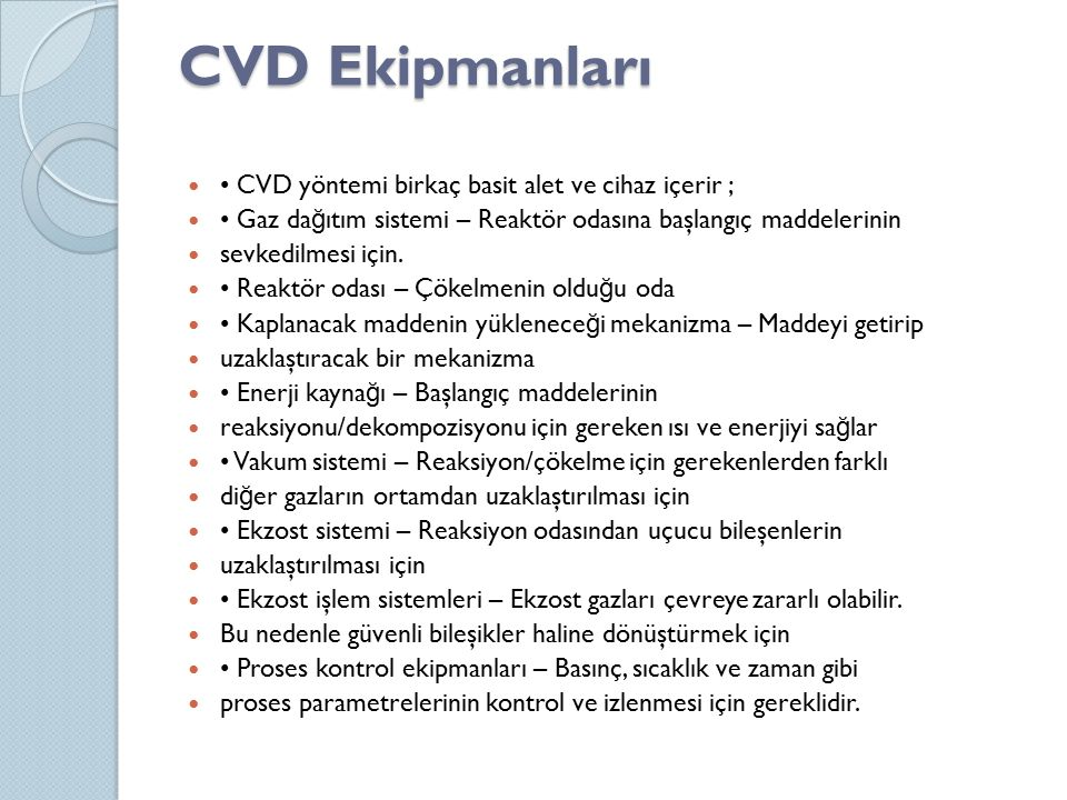 CVD Ekipmanları • CVD yöntemi birkaç basit alet ve cihaz içerir ;