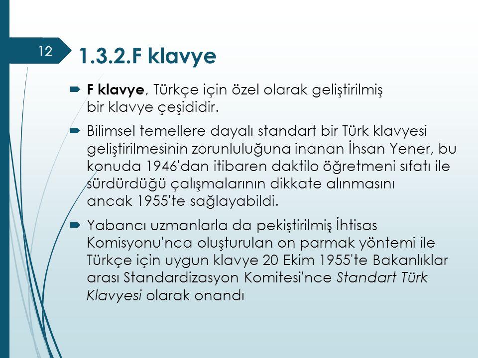 1.3.2.F klavye F klavye, Türkçe için özel olarak geliştirilmiş bir klavye çeşididir.