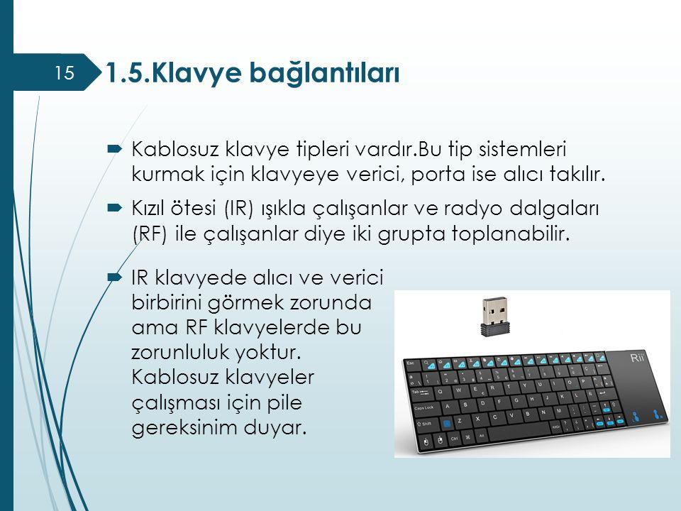 1.5.Klavye bağlantıları Kablosuz klavye tipleri vardır.Bu tip sistemleri kurmak için klavyeye verici, porta ise alıcı takılır.