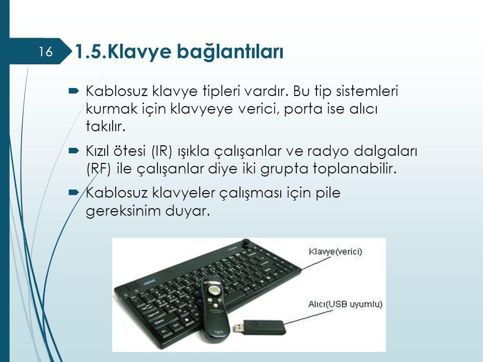 1.5.Klavye bağlantıları Kablosuz klavye tipleri vardır. Bu tip sistemleri kurmak için klavyeye verici, porta ise alıcı takılır.