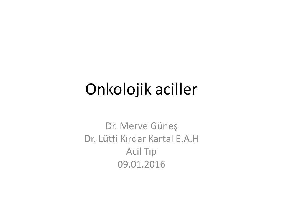 Dr. Merve Güneş Dr. Lütfi Kırdar Kartal E.A.H Acil Tıp 09.01.2016