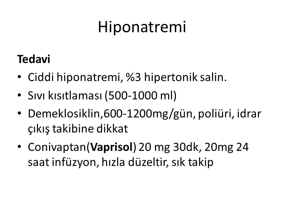 Hiponatremi Tedavi Ciddi hiponatremi, %3 hipertonik salin.