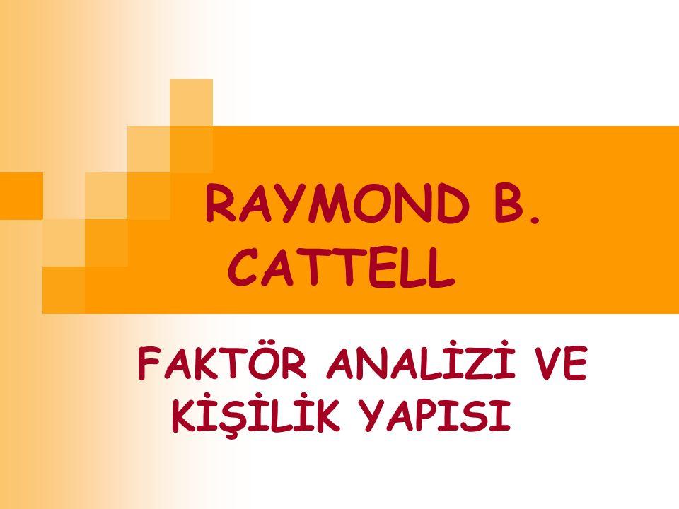RAYMOND B. CATTELL FAKTÖR ANALİZİ VE KİŞİLİK YAPISI