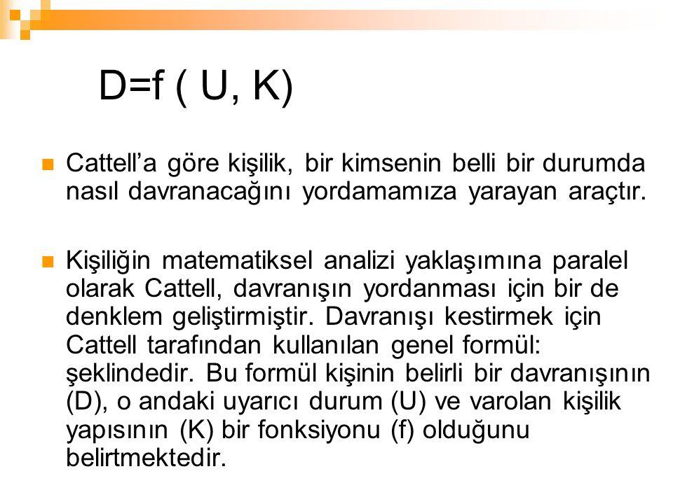 D=f ( U, K) Cattell'a göre kişilik, bir kimsenin belli bir durumda nasıl davranacağını yordamamıza yarayan araçtır.