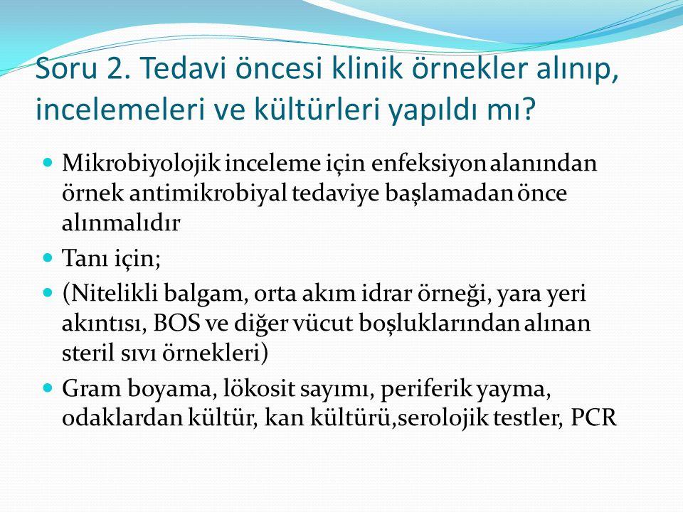 Soru 2. Tedavi öncesi klinik örnekler alınıp, incelemeleri ve kültürleri yapıldı mı