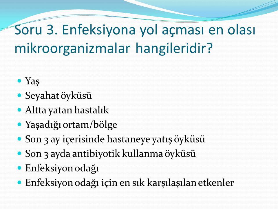 Soru 3. Enfeksiyona yol açması en olası mikroorganizmalar hangileridir