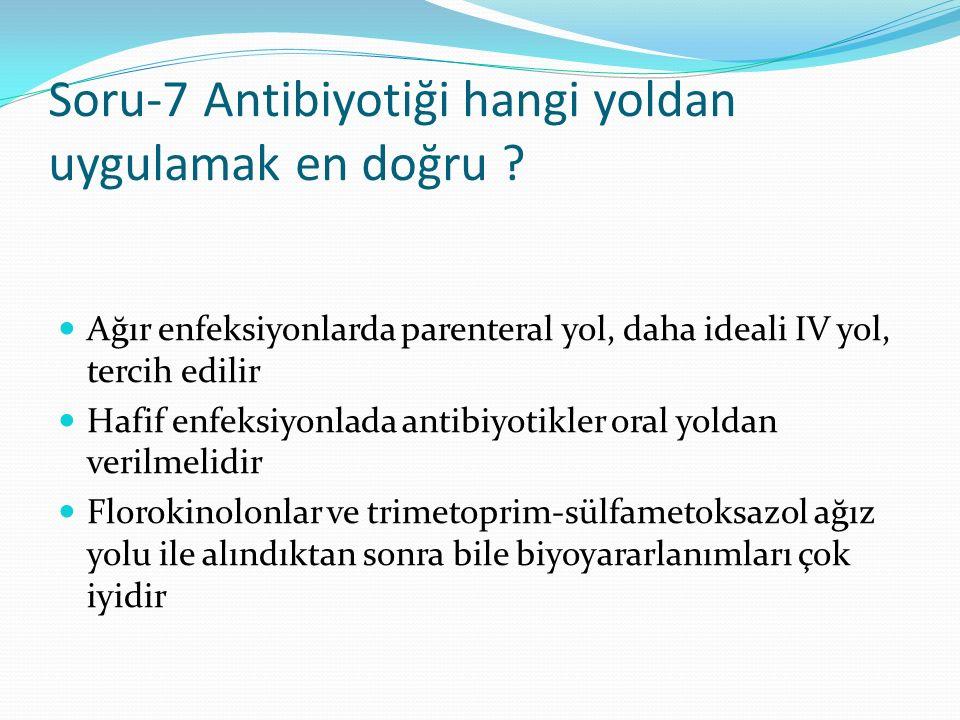 Soru-7 Antibiyotiği hangi yoldan uygulamak en doğru