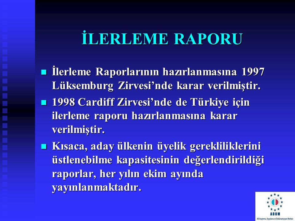 İLERLEME RAPORU İlerleme Raporlarının hazırlanmasına 1997 Lüksemburg Zirvesi'nde karar verilmiştir.