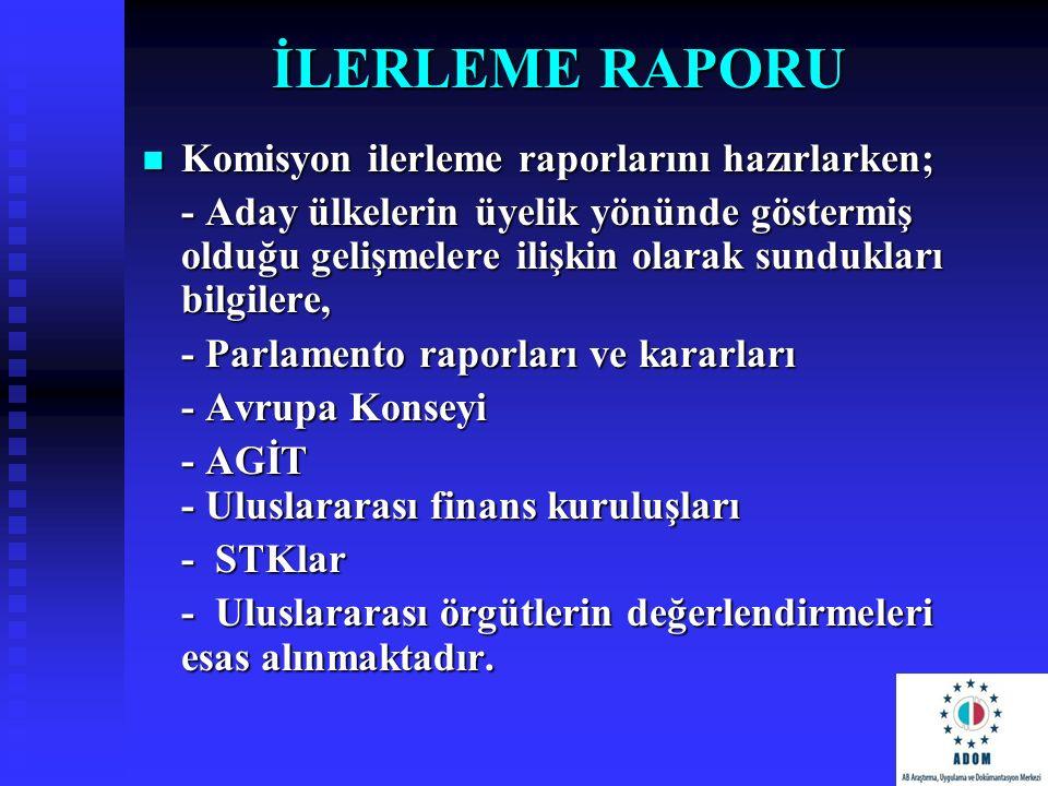 İLERLEME RAPORU Komisyon ilerleme raporlarını hazırlarken;