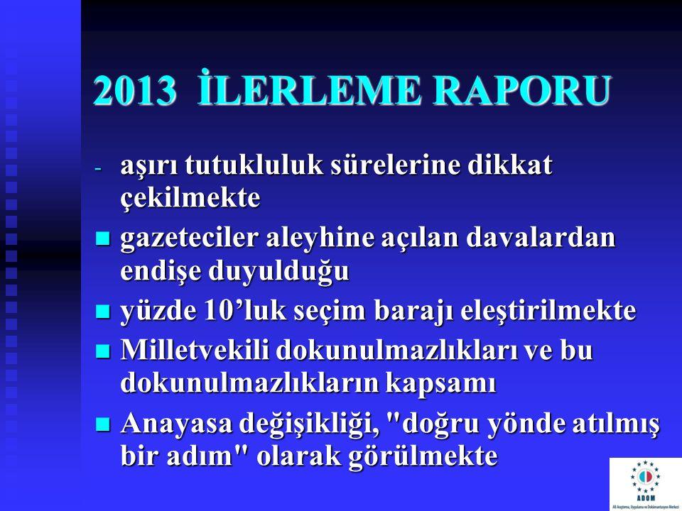 2013 İLERLEME RAPORU aşırı tutukluluk sürelerine dikkat çekilmekte