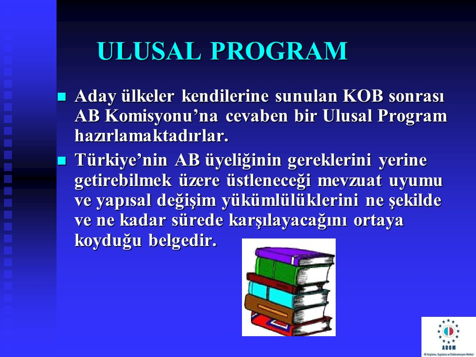 ULUSAL PROGRAM Aday ülkeler kendilerine sunulan KOB sonrası AB Komisyonu'na cevaben bir Ulusal Program hazırlamaktadırlar.
