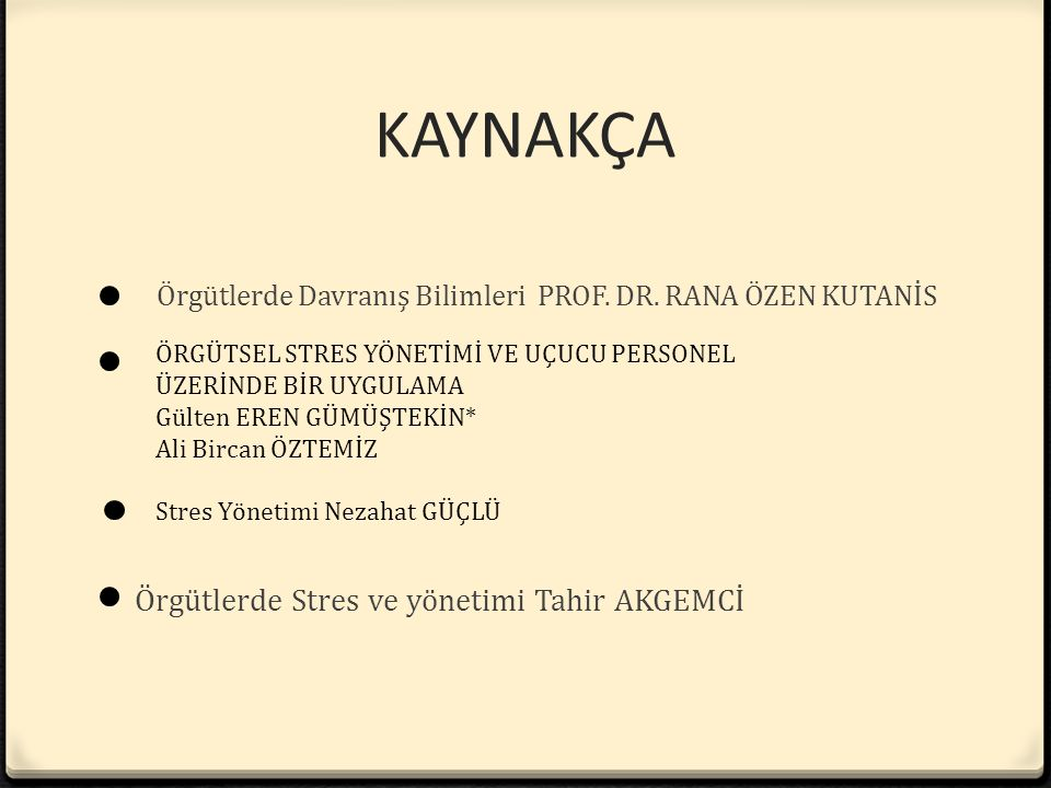 KAYNAKÇA Örgütlerde Stres ve yönetimi Tahir AKGEMCİ