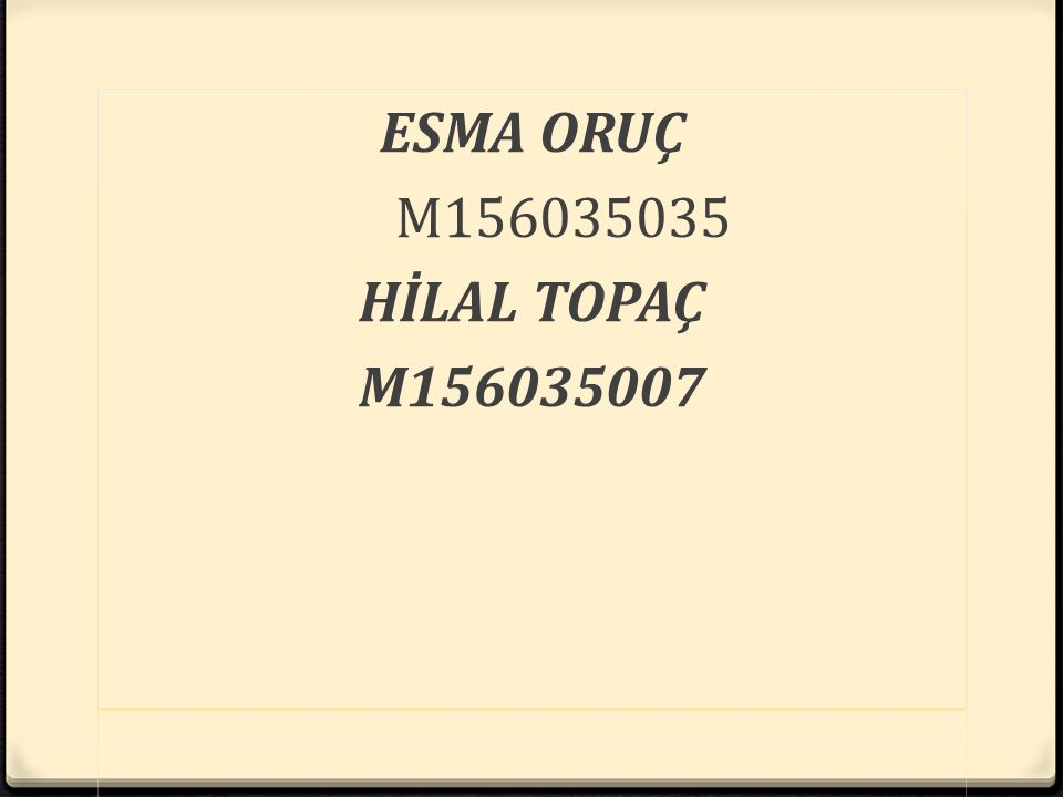 ESMA ORUÇ M156035035 HİLAL TOPAÇ M156035007