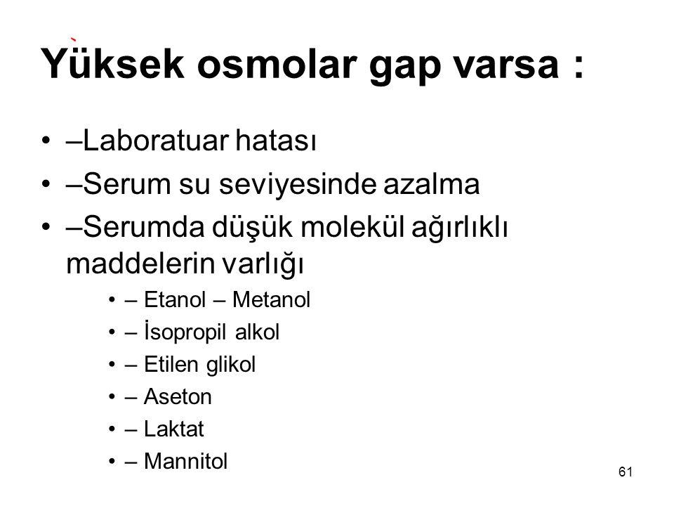 Yüksek osmolar gap varsa :