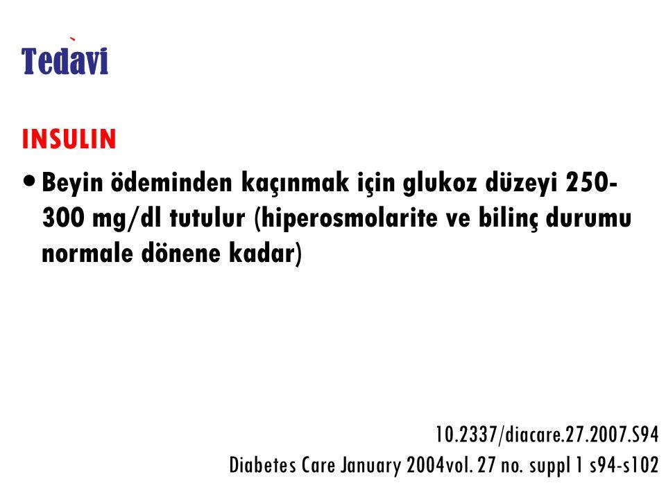 Tedavi INSULIN. Beyin ödeminden kaçınmak için glukoz düzeyi 250-300 mg/dl tutulur (hiperosmolarite ve bilinç durumu normale dönene kadar)