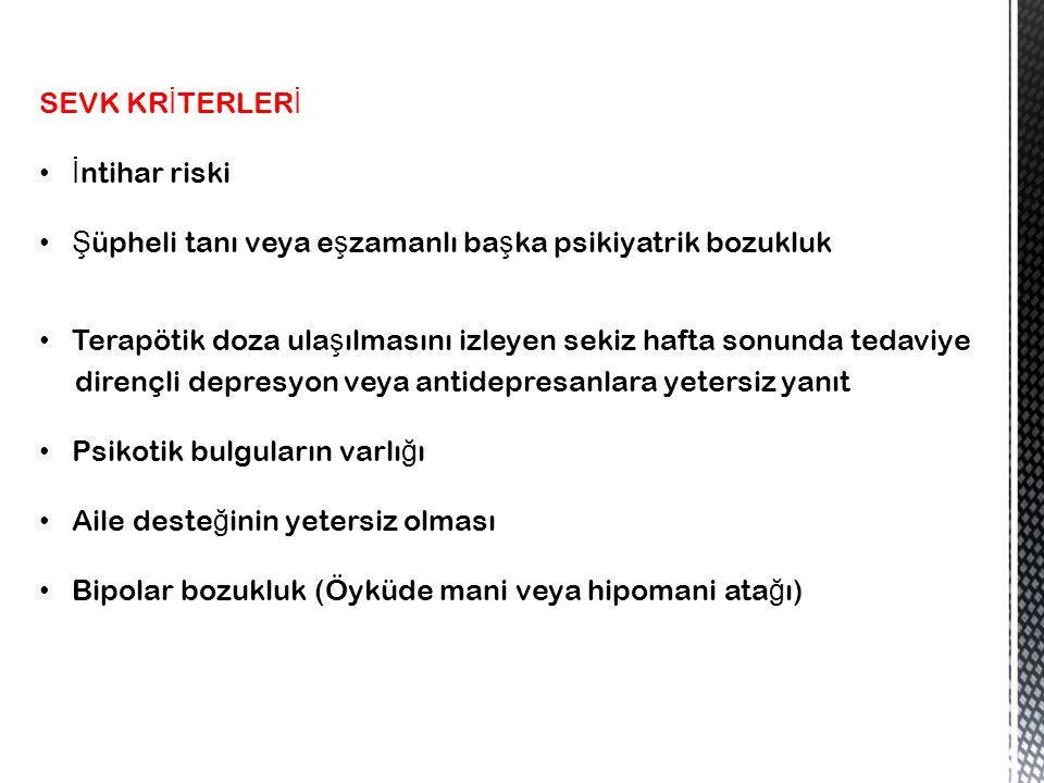 SEVK KRİTERLERİ İntihar riski. Şüpheli tanı veya eşzamanlı başka psikiyatrik bozukluk.