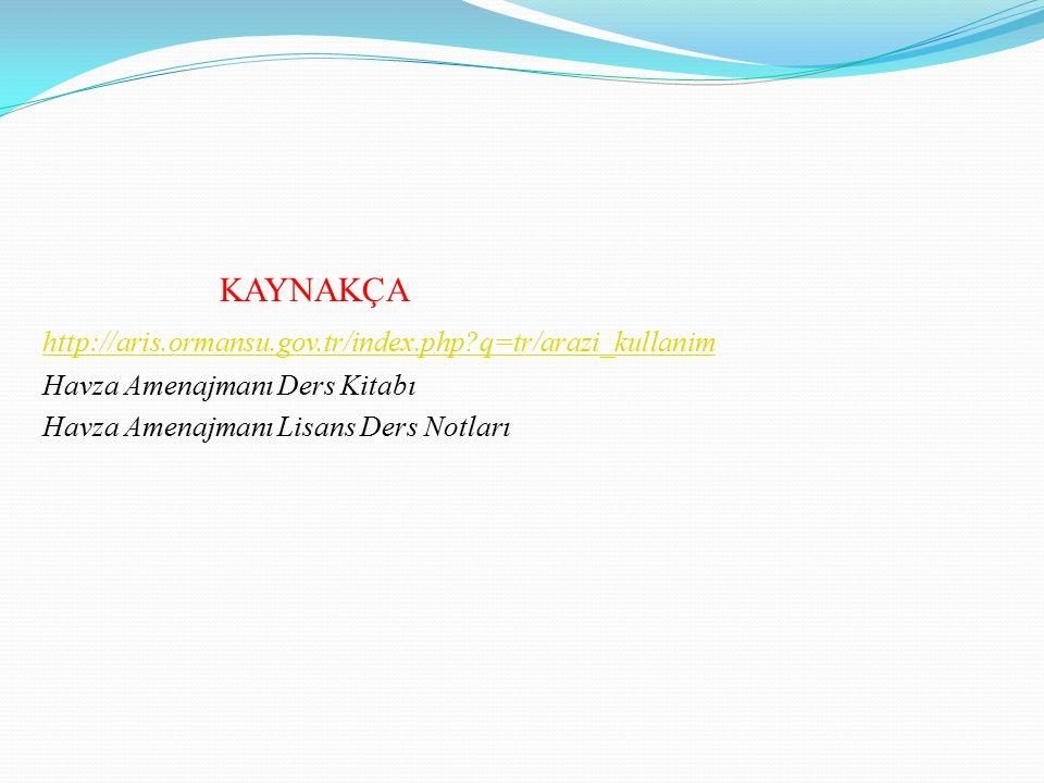 KAYNAKÇA http://aris.ormansu.gov.tr/index.php q=tr/arazi_kullanim