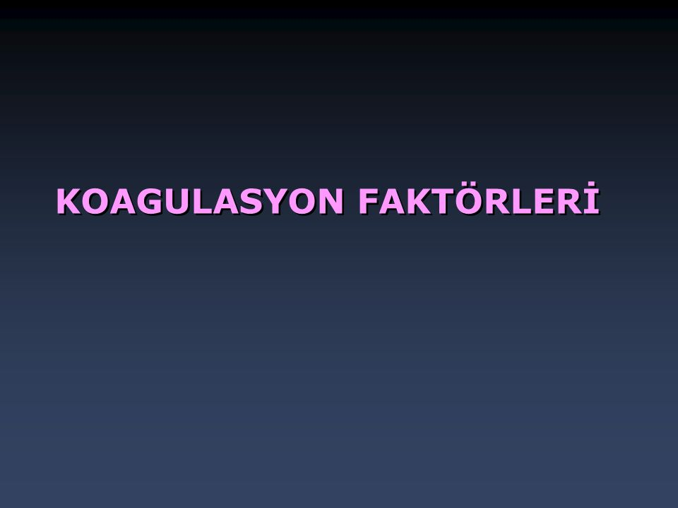KOAGULASYON FAKTÖRLERİ