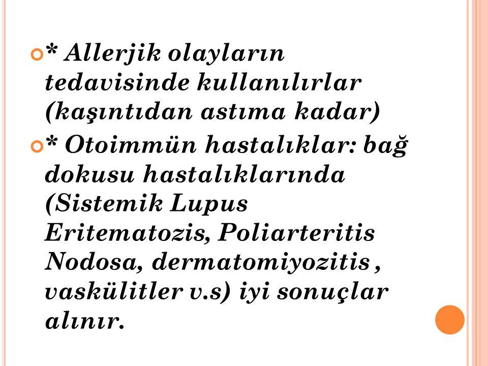 * Allerjik olayların tedavisinde kullanılırlar (kaşıntıdan astıma kadar)
