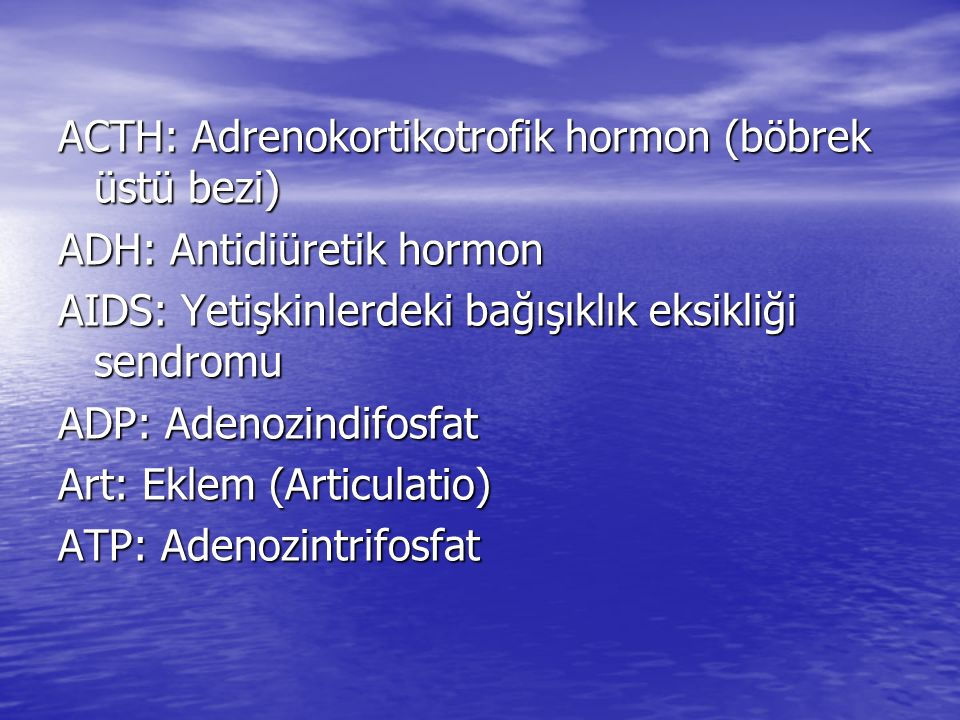 ACTH: Adrenokortikotrofik hormon (böbrek üstü bezi)